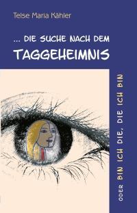 Die Suche nach dem Taggeheimnis - Kurzgeschichten von Telse Maria Kähler