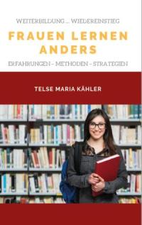 Frauen lernen anders - Ratgeber rund ums Lernen - Telse Maria Kähler