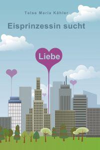 Eisprinzessin sucht Liebe - Liebesroman von Telse Maria Kähler