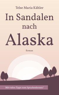 In Sandalen nach Alaska - Liebesroman mit Tipps zum Sprachenlernen von Telse Maria Kähler