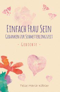 Einfach Frau sein - Gedanken zur Schmetterlingszeit - Gedichte von Telse Maria Kähler